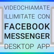 videochiamate illimitate con facebook messenger desktop app